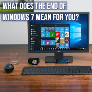 What does the end of Windows 7 mean for you?